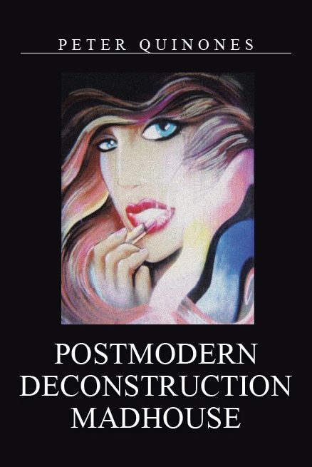 Postmodern Deconstruction Madhouse: A Short Story Collection Not for The Faint of Heart